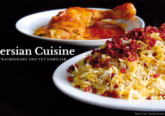 Persian Cuisine: Extraordinary and yet Familiar